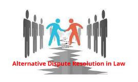 Copy of Copy of Alternative Dispute Resolution