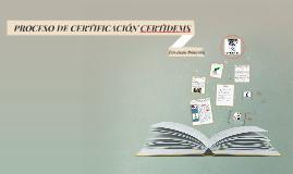 Copy of PROCESO DE CERTIFICACIÓN CERTIDEMS