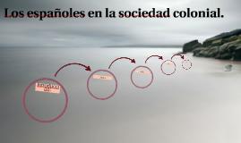 Los españoles en la sociedad  colonial.