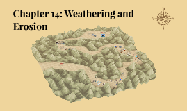 Chapter 14: Weathering and Erosion