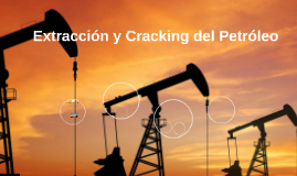Extracción y Cracking del Petróleo