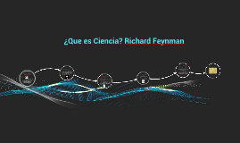 Copy of ¿Que es ciencia? según Richard Feynman