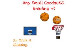 Reading #3. Any Small Goodness