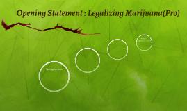 Opening Statement : Legalizing Marijuana(Pro)