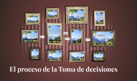 Copy of El proceso de la Toma de decisiones