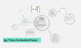 Agro 7 Process Flow Amendment Proposal
