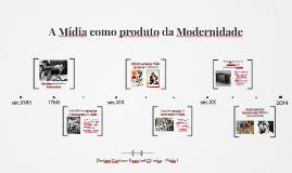 Copy of A Mídia como produto da Modernidade