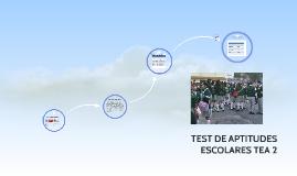 TEST DE APTITUDES ESCOLARES TEA 2