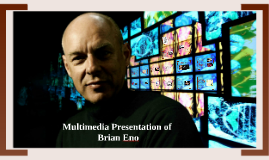 Multimedia Presentation of Brian Eno