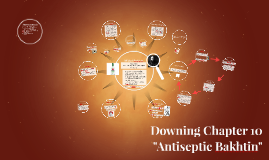 "Downing Chapter 10 - ""Antiseptic Bakhtin"""