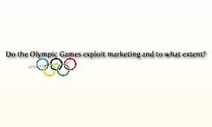 Do the Olympic Games exploit marketing and to what extent?