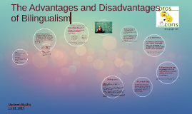 disadvantages of bilingualism Cognitive advantages and disadvantages in early and late bilinguals  these findings provide support for the hypothesis that cognitive effects associated with bilingualism arise as the result of.