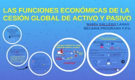 Copy of LAS FUNCIONES ECONÓMICAS DE LA CESIÓN GLOBAL DE ACTIVO Y PAS