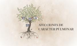 AFECCIONES DE CARACTER PULMONAR