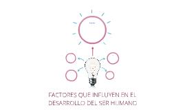 FACTORES QUE INFLUYEN EN EL DESARROLLO DEL SER HUMNAO