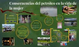 Consecuencias del petróleo en la vida de la mujer.