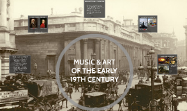 MUSIC & ART OF THE EARLY 19TH CENTURY