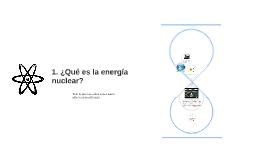 1. ¿Qué es la energía nuclear?