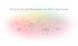 The Only Person Who Knows the Pain is the Patient