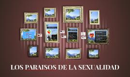 Copia de LOS PARAISOS DE LA SEXUALIDAD