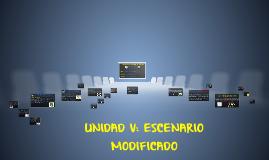 Copy of UNIDAD V: ESCENARIO MODIFICADO