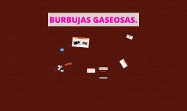 BURBUJAS GASEOSAS.