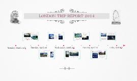 LONDON TRIP REPORT 2014