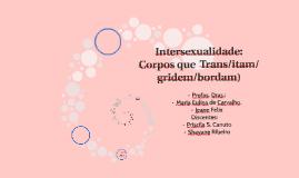 """Intersexualidade: Corpos """"naturalmente"""" transgressores!"""