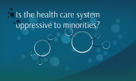Is the health care system oppressive to minorities?