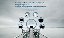 Team Up for Non-Profits: The Evolution of Google HangOuts & #ImmersiveEngagement with Google #Glass