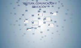 """""""CULTURA, COMUNICACIÒN Y EDUCACIÒN"""""""