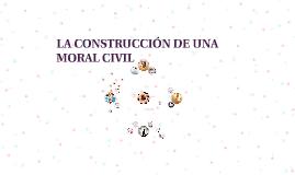 LA CONSTRUCCIÓN DE UNA MORAL CIVIL