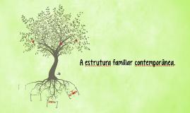 A estrutura familiar conteporânea.