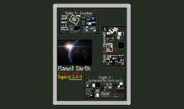Copy of Sci 7- Topic 1-2-3 Planet Earth