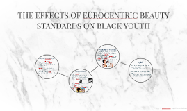 THE EFFECTS OF EUROCENTRIC BEAUTY STANDARDS ON BLACK YOUTH