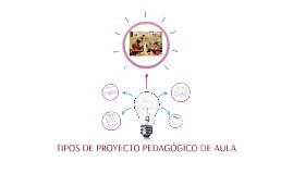 Copy of TIPOS DE PROYECTO PEDGÓGICO DE AULA