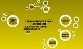 El Isomorfismo Institucional y la Racionalidad Colectiva en los Campos Org.