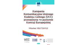 Kampania Komunikacyjna Unijnego Kodeksu Celnego (UCC) prowa