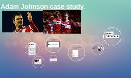 Adam Johnson case study.