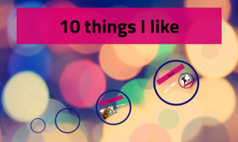 10 things I like