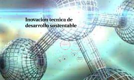 Inovacion tecnica de desarrollo sustentable