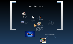 Jobs for me.