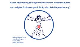 Rituelle Beschneidung bei Jungen muslimischen und jüdischen Glaubens - durch religiöse Traditionen gerechtfertigt oder bloße Körperverletzung?