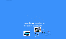 Game Based Learning in the Junior Classroom