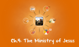 Ch.4: The Ministry of Jesus