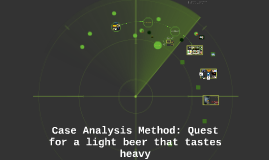 Case Analysis Method: Quest for a light beer that tastes hea