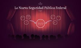 La Nueva Seguridad Pública Federal