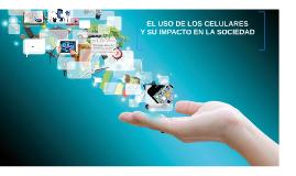 """""""El uso de los celulares y su impacto en la sociedad"""""""