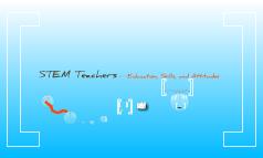 STEM Teachers -- Education, Skills, and Attitudes