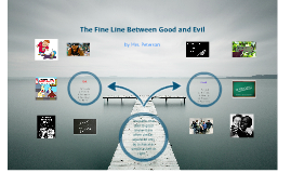 The Fine Line Between Good and Evil